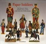 Paper Soldiers: the Illustrated History of Printed Paper Armies from the 18th, 19th and 20th Centuries (Golden Age editions)
