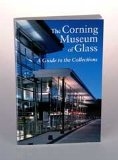 The Corning Museum of Glass - A Guide to the Collections