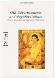 Old Advertisements and Popular Culture: Posters, Calendars and Cigarettes, 1900-1950 (Arts of China)