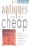 Antiques on the Cheap: A Savvy Dealer s Tips: Buying, Restoring, Selling