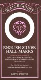 English Silver Hall-Marks: Including the Marks of Origin on Scottish and Irish Silver Plate, Gold, Platinum and Sheffield Plate: With 500 of the More Important Makers Marks from 169 (Dealer Guides)