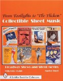 From Footlights to the Flickers : Collectible Sheet Music Broadway Show and Silent Movies (A Schiffer Book for Collectors)