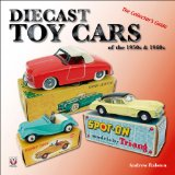 Diecast Toy Cars of the 1950s and 1960s: The Collector s Guide (General: Diecast Toy Cars)
