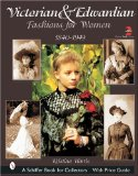 Victorian and Edwardian Fashions for Women, 1840-1919: With Price Guide (Schiffer Book for Collectors)