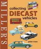 Miller s Collecting Diecast Vehicles (Miller s Collector s Guides)