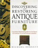 Discovering and Restoring Antique Furniture: A Practical Illustrated Guide for the Buyer and Restorer of Period Antique Furniture