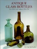 Antique Glass Bottles : Their History and Evolution (1500-1850) - A Comprehensive Illustrated Guide With a Worldwide Bibliography of Glass Bottles