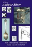 All About Antique Silver with International Hallmarks (All About Antiques)