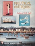 Nautical Antiques: With Value Guide (A Schiffer Book for Collectors)