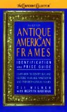 Antique American Frames: Indentification and Price Guide