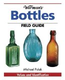 Warman s Bottles Field Guide: Values and Identification (Warman s Field Guides Bottles: Values and Identification)