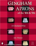 Gingham Aprons of the 40s and 50s: A Checkered Past (Schiffer Book for Collectors)