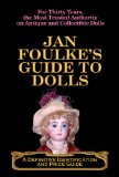 Jan Foulke s Guide to Dolls: A Definitive Identification and Price Guide