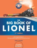 The Big Book of Lionel: The Complete Guide to Owning and Running America s Favorite Toy Trains, Second Edition