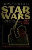 Finding the Force of the Star Wars Franchise: Fans, Merchandise, and Critics (Popular Culture and Everyday Life)