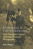 Exposing the Wilderness: Early-Twentieth-Century Adirondack Postcard Photographers (New York State History and Culture)