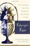Faberge s Eggs: The Extraordinary Story of the Masterpieces That Outlived an Empire