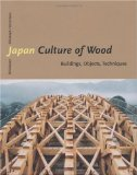 Japan - Culture of Wood: Buildings, Objects, Techniques