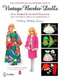 The Complete and Unauthorized Guide to Vintage Barbie Dolls with Barbie and Skipper Fashions and the Whole Family of Barbie Dolls
