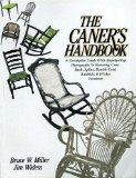 The Caner s Handbook: A Descriptive Guide With Step-By-Step Photographs for Restoring Cane, Rush, Splint, Danish Cord, Rawhide and Wicker Furniture