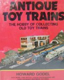 Antique Toy Trains: The Hobby of Collecting Old Toy Trains