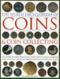 The World Encyclopedia of Coins and Coin Collecting: The definitive illustrated reference to the world s greatest coins and a professional guide to ... collection, featuring over 3000 colour images
