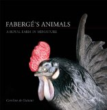 Faberge s Animals: A Royal Farm in Miniature