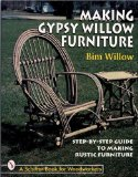 Making Gypsy Willow Furniture: Step-By-Step Guide to Making Rustic Furniture (Schiffer Book for Woodworkers)