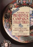 Hake s Guide to Presidential Campaign Collectibles: An Illustrated Price Guide to Artifacts from 1789-1988 (Hakes Guide)