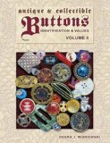 Antique and Collectible Buttons: Identification and Values [Volume II]