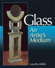Glass : An Artist's Medium