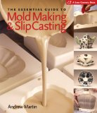 The Essential Guide to Mold Making and Slip Casting (A Lark Ceramics Book)
