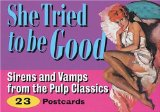 She Tried to Be Good: Sirens and Vamps from the Pulp Classics (Pulp Postcards)