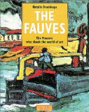 The Fauves : The Masters Who Shook the World of Art (Schools and Movements Series)