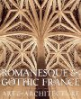 Romanesque  Gothic France: Art and Architecture