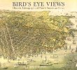 Birds Eye Views: Historic Lithographs of North American Cities