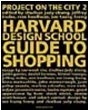 The Harvard Design School Guide to Shopping / Harvard Design School Project on the City 2
