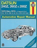 Datsun 240Z, 260Z and 280Z 1970 thru 1978 Coupe and 2 + 2 146, 157 and 168 cu in (2.4, 2.6 and 2.8 liter) Automotive Repair Manual