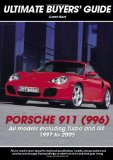 Porsche 911 (996): Carrera, Turbo and GT (Ultimate Buyer s Guide)