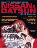 How to Rebuild Your Nissan Datsun OHC Engine: Covers L-Series Engines 4-Cylinder 1968-1978, 6-Cylinder 1970-1984