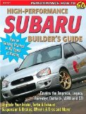 High-Performance Subaru Builder s Guide: Includes the Impreza, Legacy, Forester, Outback, WRX and STI (S-A Design)