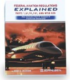 Federal Aviation Regulations Explained - Parts 1, 61, 91, 141, and NTSB 830