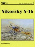 Sikorsky S-16 (Great War Aircraft in Profile, Volume 1) (Great War Aircraft in Profile 1)