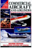 The Vital Guide to Commercial Aircraft and Airliners: The World s Current Major Civil Aircraft