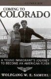Coming to Colorado: A Young Immigrantaa��s Journey to Become an American Flyer (Willie Morris Books in Memoir and Biography)
