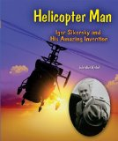 Helicopter Man: Igor Sikorsky and His Amazing Invention (Genius at Work! Great Inventor Biographies)