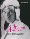Women Aviators: From Amelia Earhart to Sally Ride, Making History in Air and Space