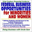 21st Century Essential Guide to Federal Business Opportunities for Minorities and Women iquest; Selling Products and Services, Current Vendor Solicitations, Government Contracting and Acquisition, Easy-to-Use Reference Sources (CD-ROM)