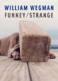 William Wegman: Funney Strange