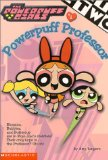 Powerpuff Girls Chapter Book #01: Powerful Professor (Powerpuff Girls, Chaper Book) (No. 1)